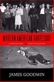 Modern American Grotesque : Literature and Photography, Goodwin, James, 0814211089