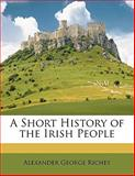 A Short History of the Irish People, Alexander George Richey, 1147471088