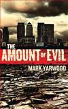The Amount of Evil, Mark Yarwood, 1499611080