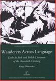 Wanderers Across Language : Exile in Irish and Polish Literature of the Twentieth Century, Olszewska, Kinga, 1905981082