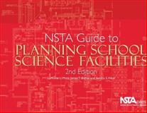 NSTA Guide to Planning School Science Facilities, Lamoine L. Motz, James T. Biehle, Sandra S. West, 1933531088