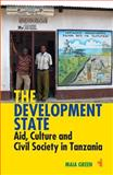 The Development State : Aid, Culture and Civil Society in Tanzania, Green, Maia, 184701108X