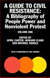 A Guide to Civil Resistance : A Bibliogrpahy of People Power - And Nonviolent Protest, Carter, April and Clark, Howard, 1854251082