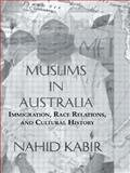 Muslims in Australia : Immigration, Race Relations, and Cultural History, Kabir, Nahid Afrose, 0710311087
