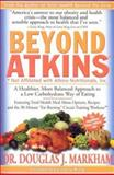 Beyond Atkins : A Healthier More Balanced Approach to a Low Carbohydrate Way of Eating, Markham, Douglas J., 0970171080