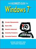 The Beginner's Guide to Windows 7, Susan Holden and Matthew Francis, 1849531080
