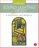 Sound, Lighting and Video : A Resource for Worship, Herring, Brad, 0240811089