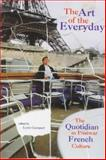 The Art of the Everyday : The Quotidian in Postwar French Culture, , 0814731082