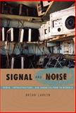Signal and Noise : Media, Infrastructure, and Urban Culture in Nigeria, Larkin, Brian, 0822341085