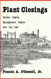 Plant Closings : Worker Rights, Management Rights, and the Law, O'Connell, Francis A., 0912051086