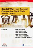 Capital War : How Foreign Companies Fight Their War in China, Wang Kangmao, 1844641082
