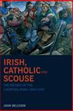 Irish, Catholic and Scouse : The History of the Liverpool-Irish, 1800-1939, Belchem, John, 184631108X