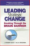 Leading Strategic Change : Breaking Through the Brain Barrier, Black, J. Stewart and Gregersen, Hal B., 0130461083