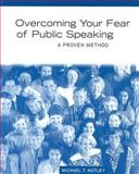 Overcoming Your Fear of Public Speaking : A Proven Method, Motley, Michael T., 020556108X