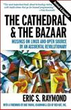 The Cathedral and the Bazaar : Musings on Linux and Open Source by an Accidental Revolutionary, Raymond, Eric S., 0596001088