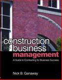 Construction Business Management : A Guide to Contracting for Business Success, Ganaway, Nick, 075068108X