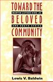 Toward the Beloved Community : Martin Luther King, Jr. and South Africa, Baldwin, Lewis V., 0829811087