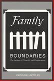 Family Boundaries : The Invention of Normality and Dangerousness, Knowles, Caroline, 155111108X