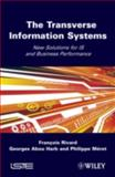 Transverse Information Systems : New Solutions for IS and Business Performance, Rivard, Francois and Harb, Georges Abou, 1848211082