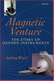 Magnetic Venture : The Story of Oxford Instruments, Wood, Audrey, 0199241082