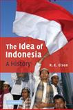 The Idea of Indonesia : A History, Elson, R. E., 0521121086