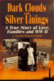Dark Clouds and Silver Linings : A Story of Love, Families and WWII, Fibush, Dorothy S., 0887391087