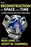 The Reconstruction of Space and Time : Mobile Communication Practices, , 1412811082