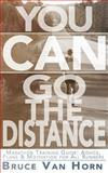 You CAN Go the Distance! Marathon Training Guide: Advice, Plans and Motivation for All Runners, Bruce Van Horn, 1493791087