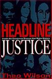 Headline Justice : Inside the Courtroom-the Country's Most Controversial Trials, Wilson, Theo, 1560251085