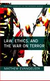 Law, Ethics, and the War on Terror, Evangelista, Matthew, 0745641083