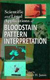 Scientific and Legal Applications of Bloodstain Pattern Interpretation, James, Stuart H., 0849381088