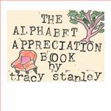 The Alphabet Appreciation Book, Tracy Stanley, 1463601085