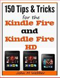 150 Tips and Tricks for the Kindle Fire and Kindle Fire HD, John Webber, 1495211088
