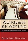 Worldview as Worship, Eddie Karl Baumann, 1610971086