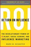 Return on Influence : The Revolutionary Power of Klout, Social Scoring, and Influence Marketing, Schaefer, Mark, 0071791094