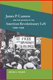 James P. Cannon and the Origins of the American Revolutionary Left, 1890-1928, Palmer, Bryan D., 0252031091