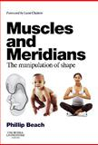 Muscles and Meridians : The Manipulation of Shape, Beach, Phillip, 0702031097