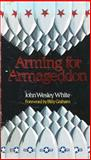 Arming for Armageddon, John W. White, 0880621095