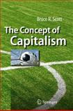The Concept of Capitalism, Scott, Bruce R., 3642031099