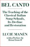 Bel Canto : The Teaching of the Classical Italian Song-Schools, Its Decline and Restoration, Manen, Lucie, 0193171090