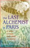 The Last Alchemist in Paris : And Other Curious Tales from Chemistry, Öhrström, Lars, 019966109X