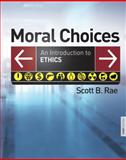 Moral Choices : An Introduction to Ethics, Rae, Scott B., 0310291097