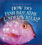 How Do Fish Breathe Underwater?, Melissa Stewart, 0761421092