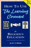 How to Use the Learning Covenant in Religious Education : Working with Adults, Wickett, R. E., 0891351094