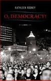 O, Democracy!, Kathleen Rooney, 0984651098