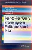 Peer-to-Peer Query Processing over Multidimensional Data, Vlachou, Akrivi and Doulkeridis, Christos, 1461421098