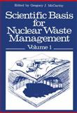 Scientific Basis for Nuclear Waste Management : Volume 1 Proceedings of the Symposium on Science Underlying Radioactive Waste Management, Materials Research Society Annual Meeting, Boston, Massachusetts, November 28-December 1 1978, , 1461591090