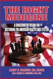 The Right Medicine : A Conservative Vision for Restoring the American Health Care System, Francis, Larry, 1604141093
