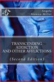 Transcending Addiction and Other Afflictions, Angela Browne-Miller, 193795109X