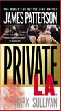 Private L. A., James Patterson and Mark Sullivan, 0316211095
